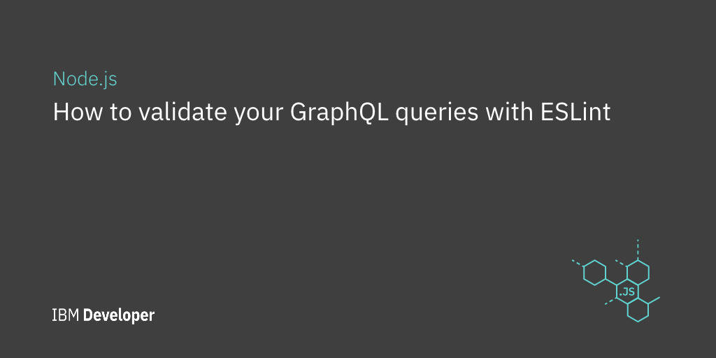 How to validate your GraphQL queries with ESLint – IBM Developer