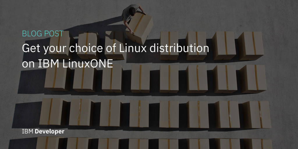 Get your choice of Linux distribution on IBM LinuxONE
