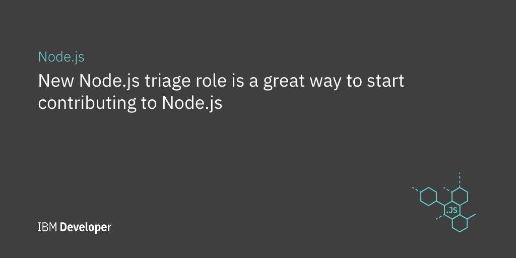 New Node.js triage Role is a Great Way to Start Contributing to Node.js