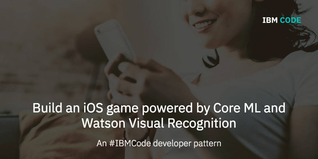 Build an iOS game powered by Core ML and Watson Visual