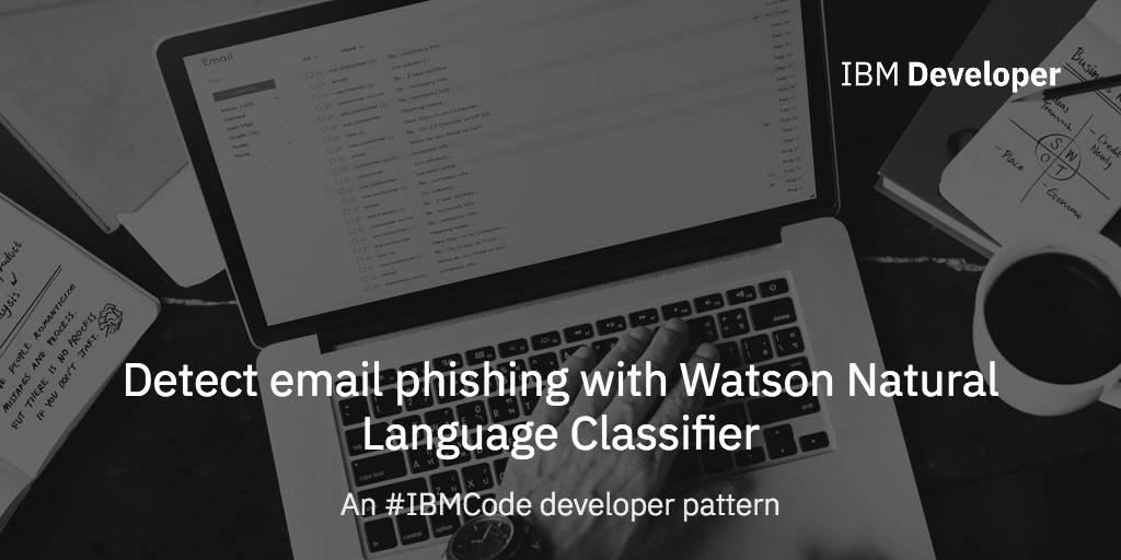 Detect email phishing with Watson Natural Language Classifier – IBM