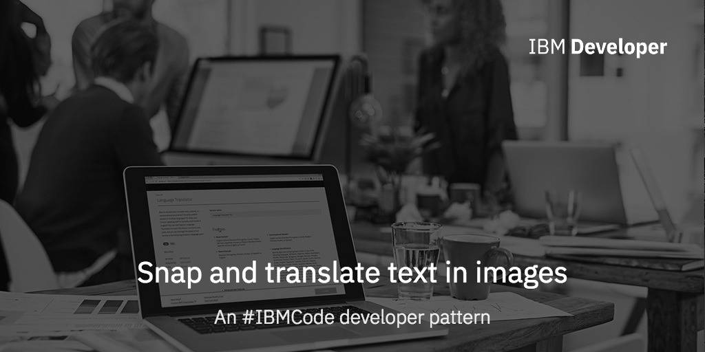 Snap and translate text in images – IBM Developer