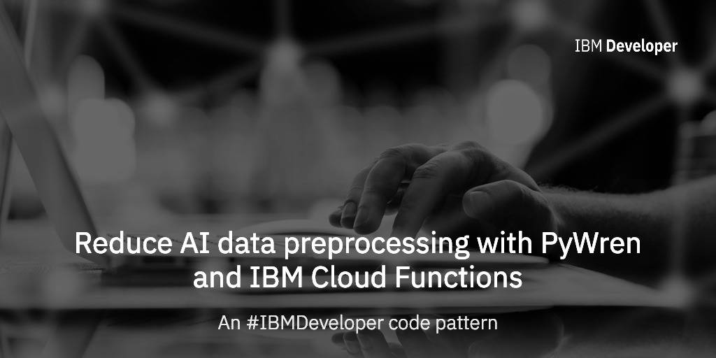 Accelerate AI data preprocessing with PyWren and IBM Cloud