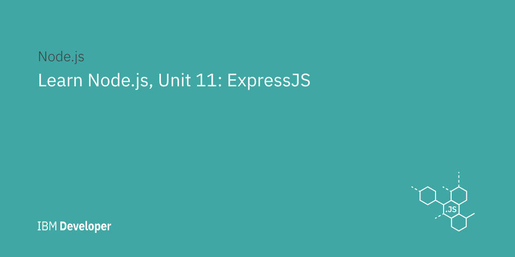 Learn Node js, Unit 11: Express js for Node applications